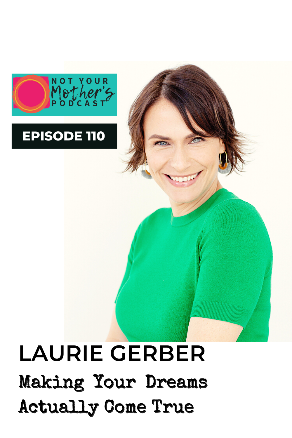 Ep. 110:Making Your Dreams Actually Come True with Laurie Gerber PIN
