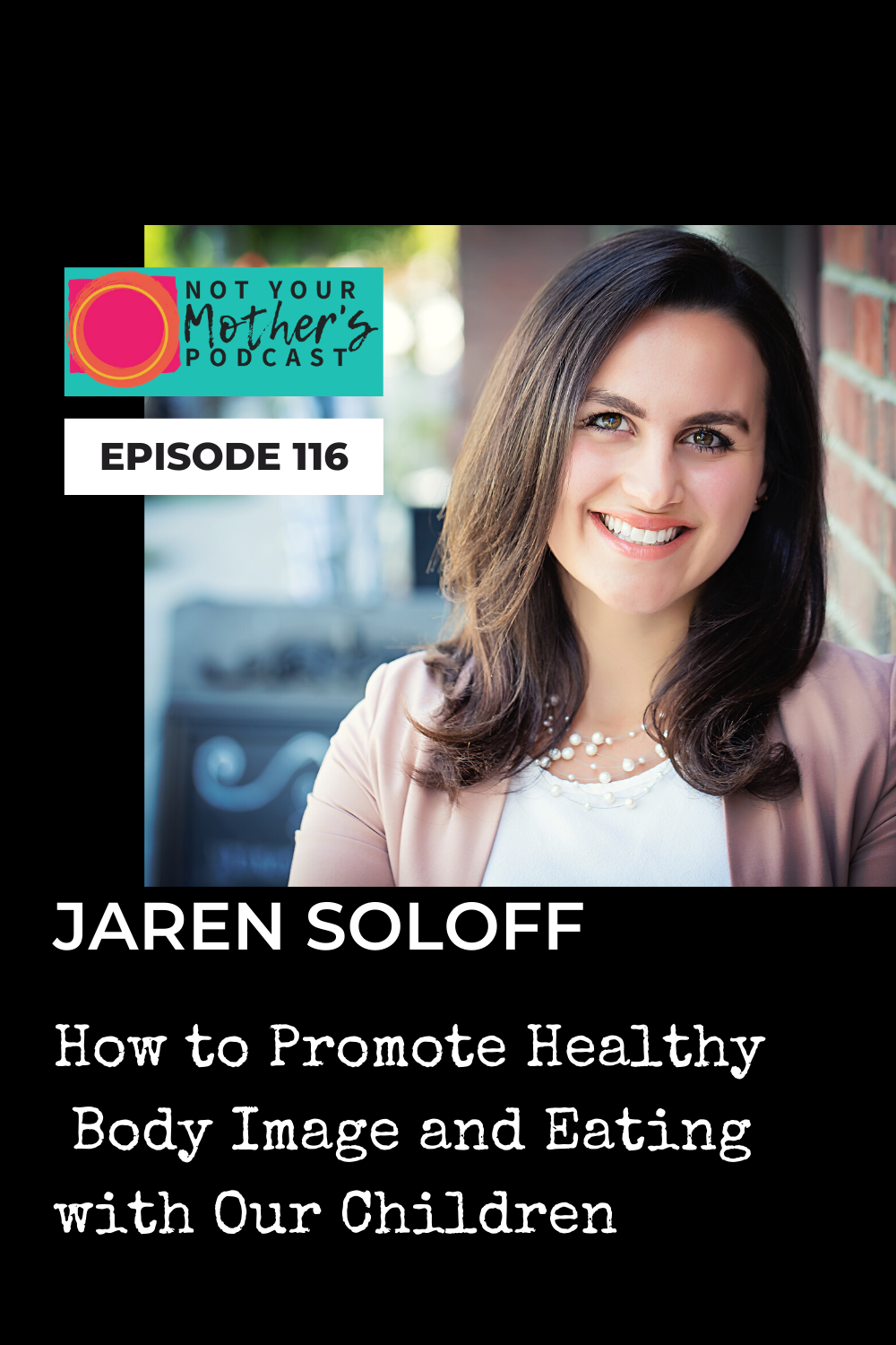 How to Promote Healthy Body Image and Eating with Our Children with Jaren Soloff PIN