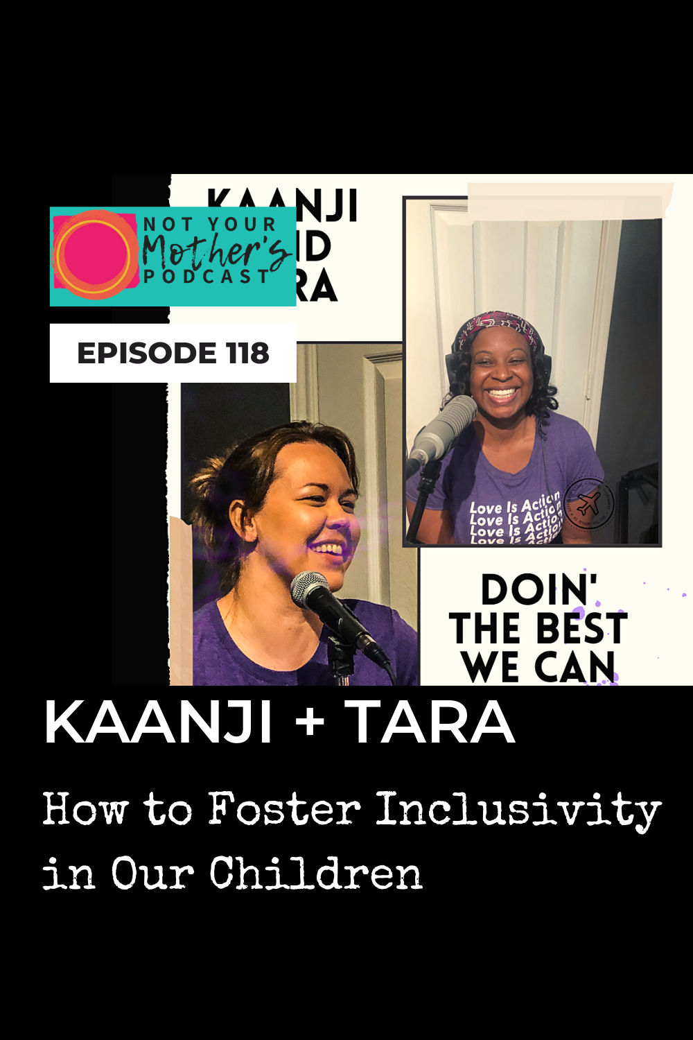 Ep. 118: How to Foster Inclusivity With Our Children with Kaanji and Tara PIN