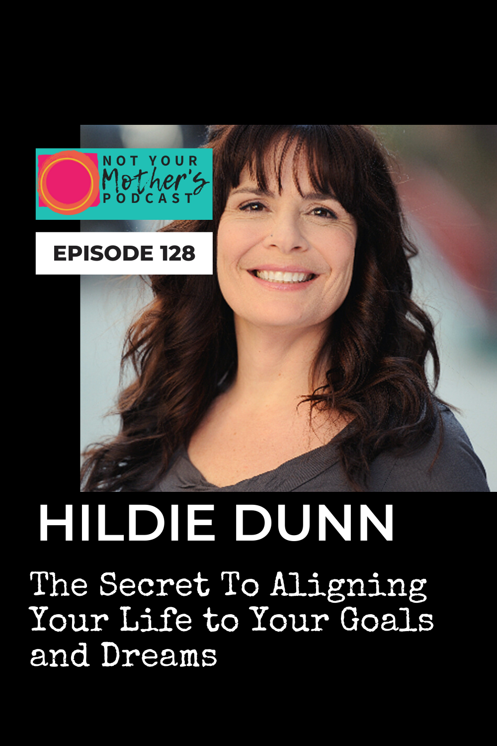 The Secret To Aligning Your Life to Your Goals and Dreams with Hildie Dunn PIN