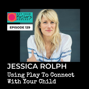 Using Play To Connect With Your Child with Lovevery co-founder Jessica Rolph IG