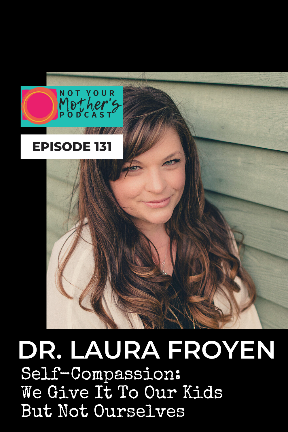 Self-Compassion: We Give It To Our Kids But Not Ourselves with Dr. Laura Froyen PIN