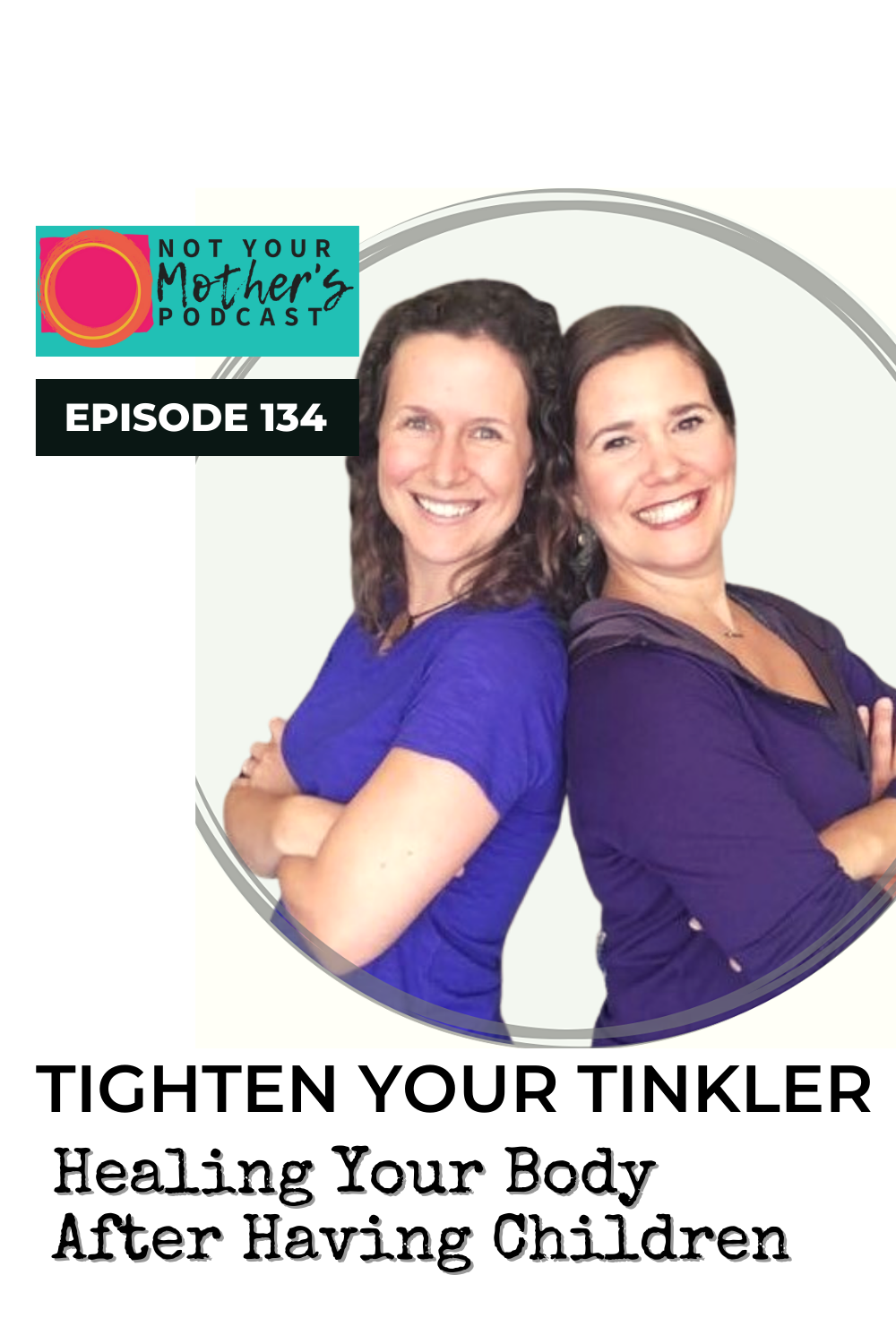 Ep. 134: Healing Your Body After Having Children with Tighten Your Tinkler PIN
