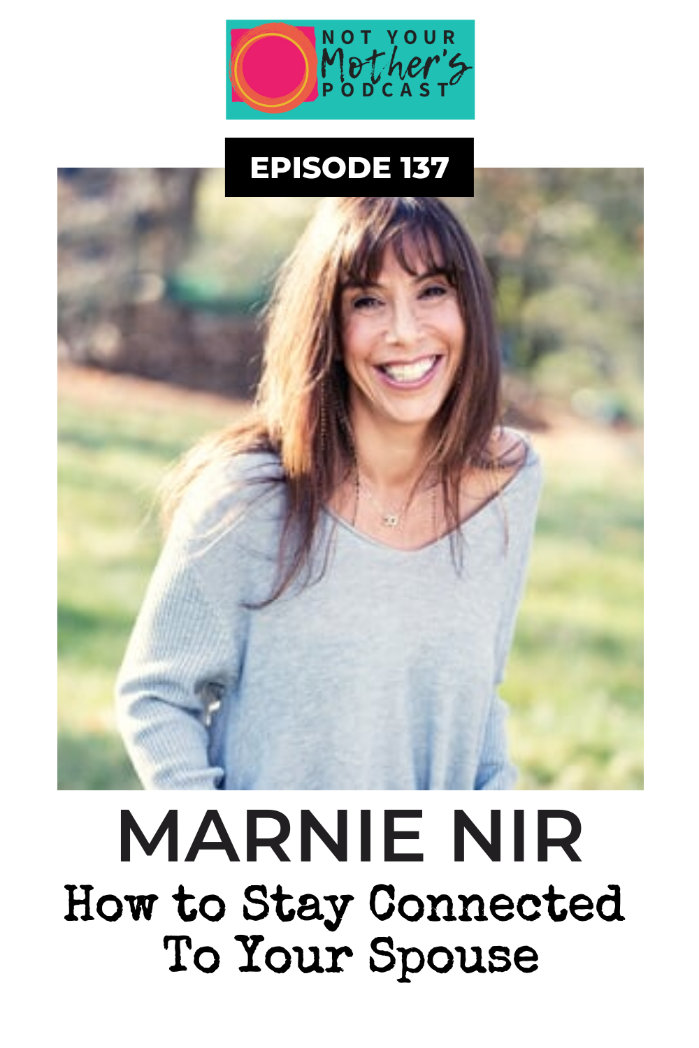 Ep. 137: How to Stay Connected To Your Spouse with Marnie Nir PIN