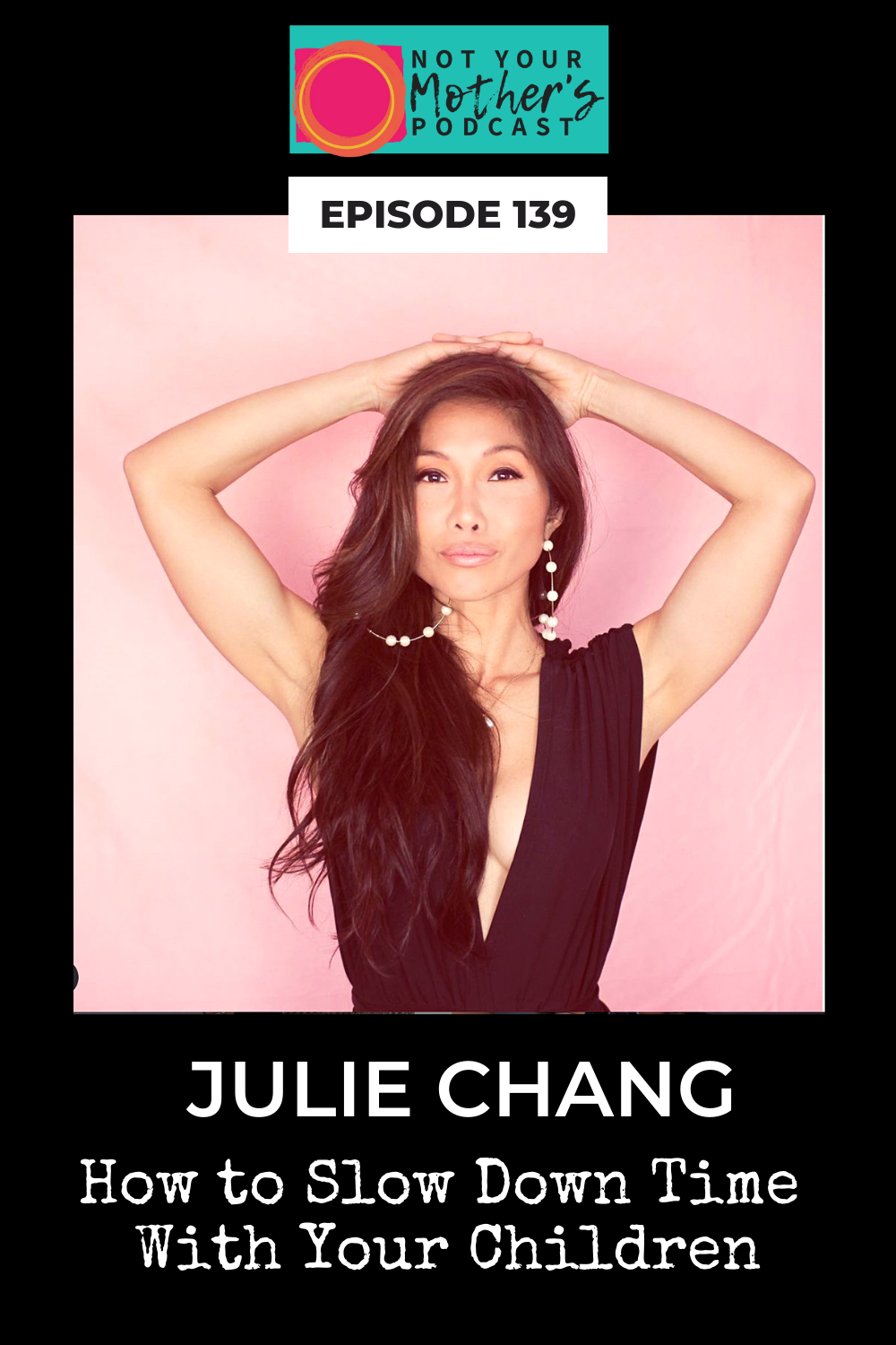 How to Slow Down Time With Your Children with Julie Chang PIN